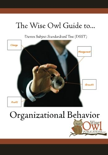 The Wise Owl Guide To... Dantes Subject Standardized Test (DSST) Organizational Behavior