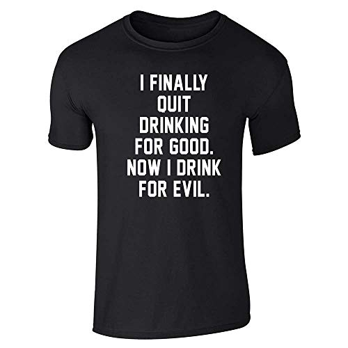 I Quit Drinking for Good Now I Drink for Evil Black L Short Sleeve T-Shirt