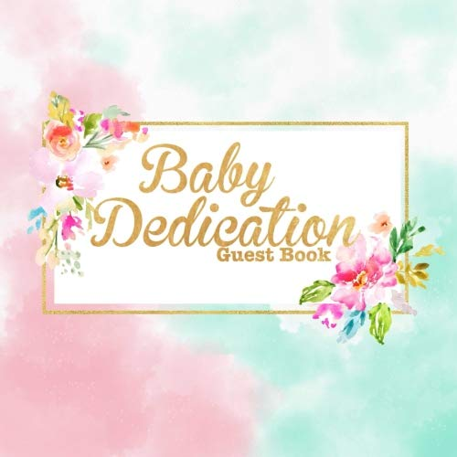 Baby Dedication Guest Book: keepsake Message Memory Book Plus Gift Log, Photo Pages, For Family And Friends Guest Register To Write Sign In, For Use ... (Celebration Guest Books) (Volume 1)