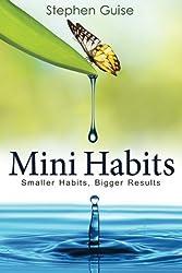 Mini Habits: Smaller Habits, Bigger Results (Volume 1)