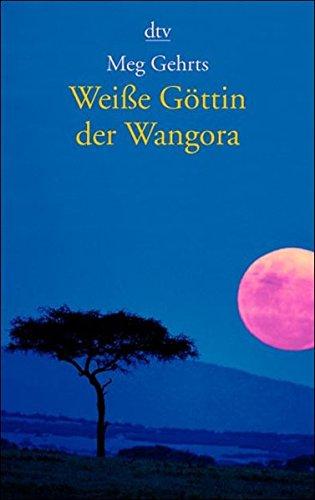 Weisse Göttin der Wangora: Eine Filmschauspielerin 1913 in Afrika (dtv Unterhaltung)
