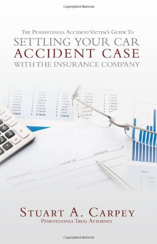 The Pennsylvania Accident Victim's Guide to Settling Your Car Accident Case with The Insurance Company