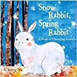 Snow Rabbit, Spring Rabbit a Book of Changing Seasons