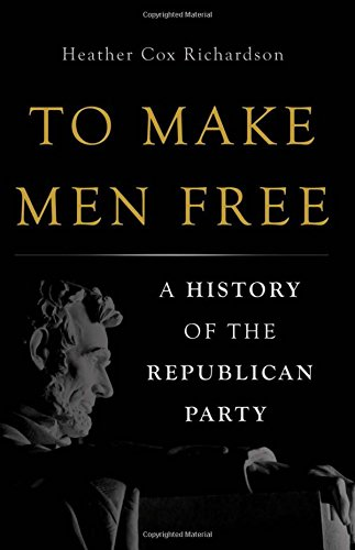 To Make Men Free: A History of the Republican Party (Party City Richardson)