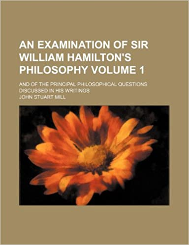An examination of Sir William Hamilton's philosophy; and of the principal philosophical questions discussed in his writings Volume 1