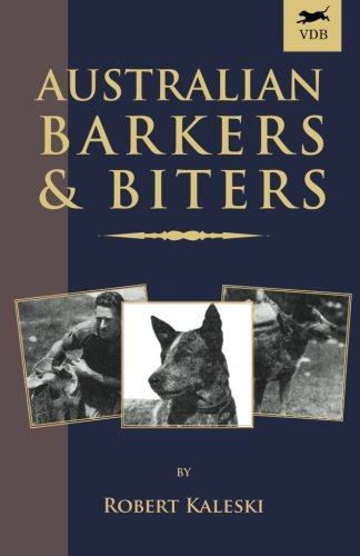 Australian Barkers and Biters (A Vintage Dog Books Breed Classic - Australian Cattle ()