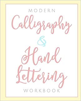 Modern Calligraphy & Hand Lettering Workbook: Learn