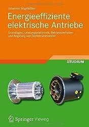 Energieeffiziente elektrische Antriebe: Grundlagen, Leistungselektronik, Betriebsverhalten und Regelung von Drehstrommotoren von Teigelkötter, Johannes (2012) Taschenbuch