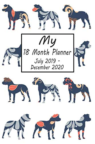 - My 18 Month Planner July 2019-December 2020: Pitbull Dog Weekly and Monthly Planner 2019 - 2020: 18 Month Agenda - Calendar, Organizer, Notes, Goals & To Do Lists