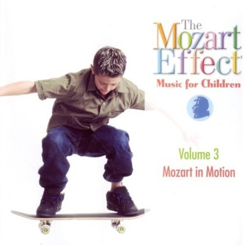 The Mozart Effect: Music For Children, Vol. 3 - Mozart In Motion by Mozart Effect