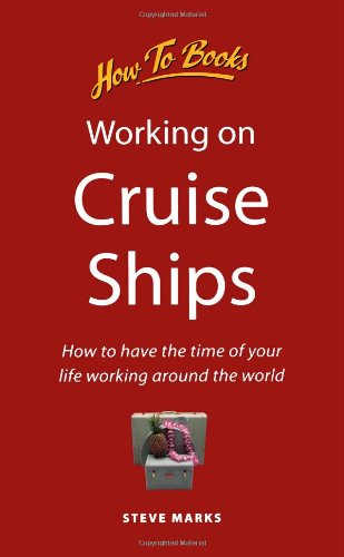 Working on Cruise Ships: How to have the time of your life working around the world