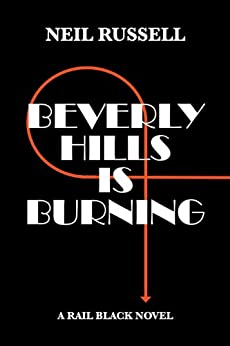 Beverly Hills Is Burning: A Rail Black Novel by [Russell, Neil]