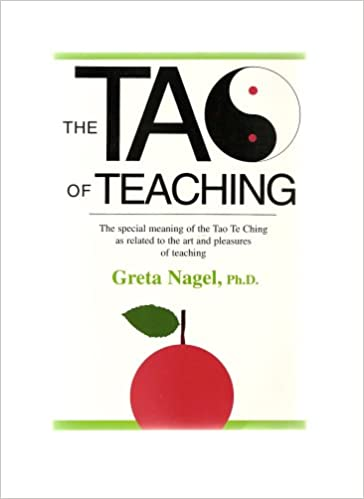 THE TAO OF TEACHING: THE SPECIAL MEANING OF THE TAO TE CHING AS RELATED TO THE ART AND PLEASURES OF TEACHING