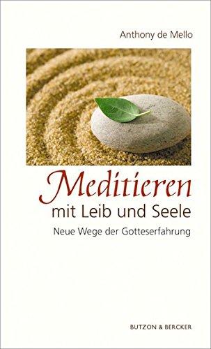 Meditieren mit Leib und Seele: Neue Wege der Gotteserfahrung Taschenbuch – 1. September 2008 Anthony DeMello Butzon & Bercker 3766612352 Nichtchristliche Religionen