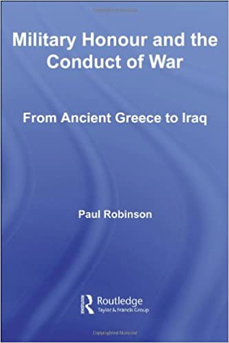 Military Honour & Conduct of War: From Ancient Greece to Iraq (Cass Military Studies)