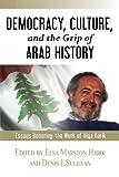 Democracy, Culture, and the Grip of Arab History: Essays Honoring the Work of Iliya Harik