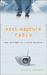 Post-Rapture Radio: Lost Writings fromthe Failed Revolution at the End of the Last Century