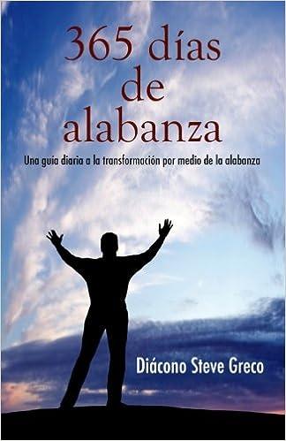 365 dias de alabanza: Una guía diaria a la transformación por ...