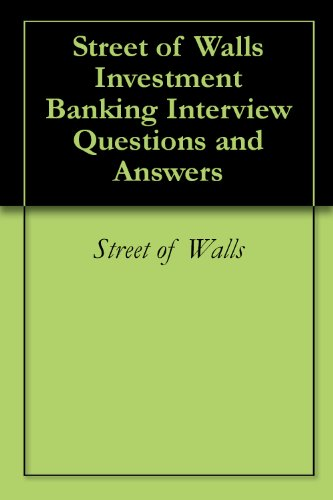 street of walls investment banking interview questions and answers by street of walls - Banking Interview Questions And Answers