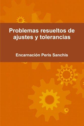 Problemas resueltos de ajustes y tolerancias (Spanish Edition) [Encarnacion Peris Sanchis] (Tapa Blanda)