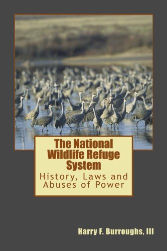 National Wildlife Refuge - National Wildlife Refuge System: History, Laws, and Abuses of Power
