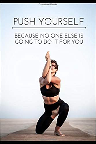 Push yourself, because no one else is going to do it for you ...
