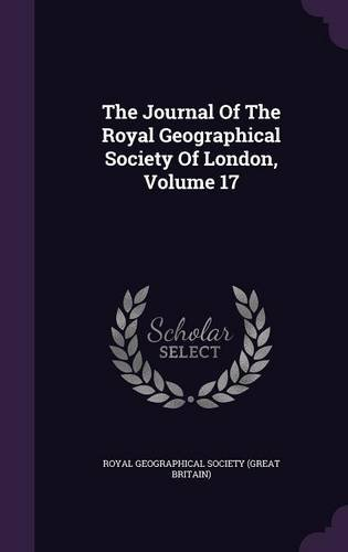 Read Online The Journal Of The Royal Geographical Society Of London, Volume 17 ebook