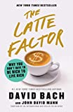 The Latte Factor: Why You Don t Have to Be Rich to Live Rich