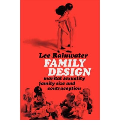 [ Family Design: Marital Sexuality, Family Size, and Contraception By Rainwater, Lee ( Author ) Paperback 2007 ]