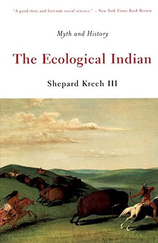 The Ecological Indian: Myth and History: Shepard Krech III ...