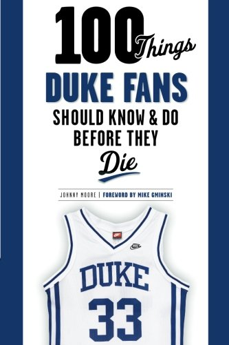 Fan Duke - 100 Things Duke Fans Should Know & Do Before They Die (100 Things...Fans Should Know)