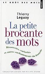 La petite brocante des mots : Bizarreries, curiosités et autres enchantements du français