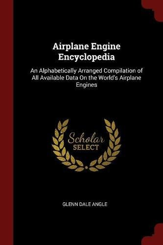Airplane Engine Encyclopedia: An Alphabetically Arranged Compilation of All Available Data On the World's Airplane Engines PDF