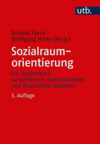 Sozialraumorientierung  Ein Studienbuch Zu Fachlichen Institutionellen Und Finanziellen Aspekten