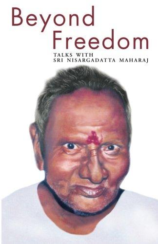 Beyond Freedom: Talks With Sri Nisargadatta Maharaj