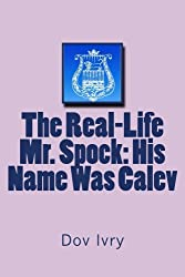 The Real-Life  Mr. Spock: His Name Was Calev (English Edition)