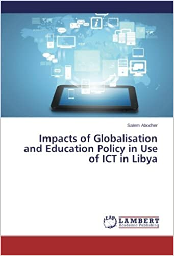 Book Impacts of Globalisation and Education Policy in Use of ICT in Libya