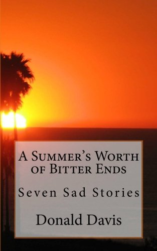 A Summer's Worth of Bitter Ends: Seven Sad Stories