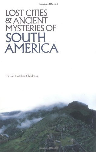 Lost Cities and Ancient Mysteries of South America (Lost Cities Series) by Childress, David Hatcher (1990) (South Gate City)