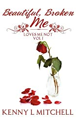 Loves Me Not Volume 1: Beautiful, Broken Me