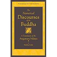 The Numerical Discourses of the Buddha: A Complete Translation of the Anguttara Nikaya (Teachings of the Buddha)