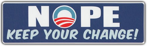 Bumper Sticker: Nope Keep Your Change Anti Barack Obama Democrat Republican Barack Obama Bumper Sticker Free