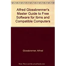 Alfred Glossbrenner's Master Guide to Free Software for Ibms and Compatible Computers