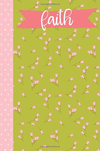 Download Faith (6x9 Journal): Lined Writing Notebook with Personalized Name, 120 Pages – Grass Green with Cotton Candy Pink Flowers and Polka Dots and Coral Pink Banner PDF