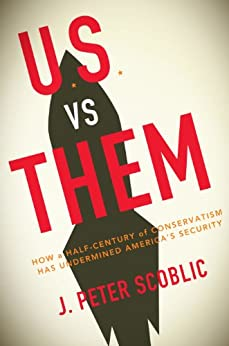 U.S. vs. Them: Conservatism in the Age of Nuclear Terror by [Scoblic, J. Peter]