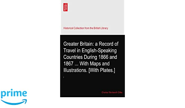 Greater Britain: a Record of Travel in English-Speaking ... on map of white countries, largest english-speaking countries, map of african union member states, map of countries that speak english, map of imperialist countries, map of rich countries, farsi speaking countries, english speaking central american countries, arabic speaking countries, map of the world countries, chinese speaking countries, map of spanish speaking world, flags of french speaking countries, map of u.s. territories, map of temperate regions, map of former soviet union countries, russian speaking countries, map of all the countries, 4 german speaking countries, map of south east asia with countries,