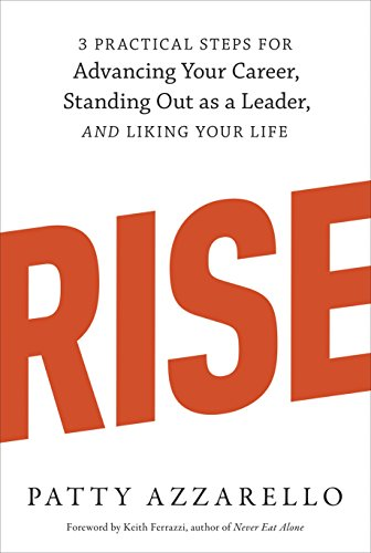 Rise  3 Practical Steps For Advancing Your Career  Standing Out As A Leader  And Liking Your Life