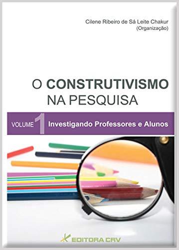 Construtivismo Na Pesquisa, O - V. 01 - Investigando Professores E Alu