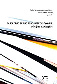 Tablets no Ensino Fundamental e Médio por [de Araujo Júnior, Carlos Fernando]