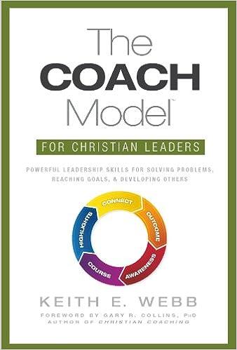Bücher im PDF-Format können kostenlos heruntergeladen werden The COACH Model for Christian Leaders: Powerful Leadership Skills to Solve Problems, Reach Goals, and Develop Others B007QAYZH6 PDF by Keith E. Webb